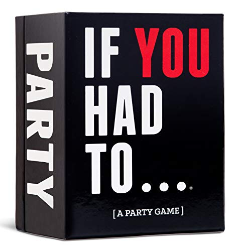 If You Had To… [A Party Game] by Drunk Stoned or Stupid