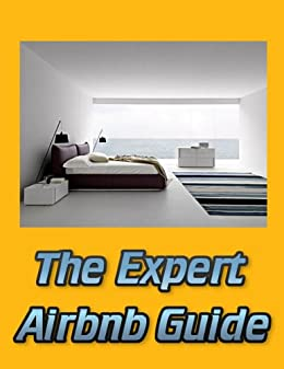 Amazon com: The Expert Airbnb Guide: Learn How to Rent Out