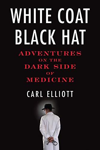 White Coat, Black Hat: Adventures on the Dark Side of Medicine ()