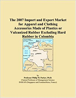 Book The 2007 Import and Export Market for Apparel and Clothing Accessories Made of Plastics or Vulcanized Rubber Excluding Hard Rubber in Colombia