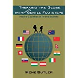 TREKKING THE GLOBE WITH MOSTLY GENTLE FOOTSTEPS: Twelve Countries in Twelve Monthsby Irene Butler
