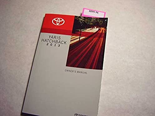 2013 toyota yaris hatchback owners manual toyota amazon com books rh amazon com Operators Manual owners manual 2013 ford focus hatchback