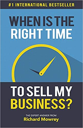 a222c6b2 When is the Right Time to Sell My Business?: The Expert Answer by Richard  Mowrey First Edition