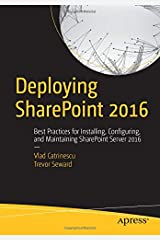 Deploying SharePoint 2016: Best Practices for Installing, Configuring, and Maintaining SharePoint Server 2016 Paperback