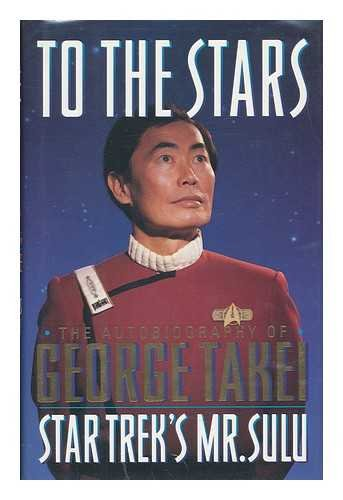 To the Stars: The Autobiography of George Takei, Star Trek's Mr. Sulu, Takei, George