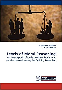 Book Levels of Moral Reasoning: An investigation of Undergraduate Students at an Irish University using the Defining Issues Test