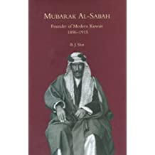 Mubarak Al-Sabah: Founder of Modern Kuwait, 1896-1915