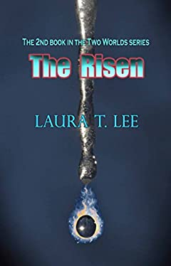The Risen: Written by Laura T. Lee at age 11, 50,000 words (Two Worlds Book 2)