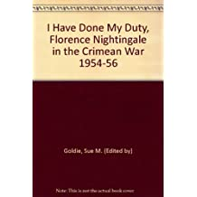 """I have done my duty"", Florence Nightingale in the Crimean War, 1854-56"
