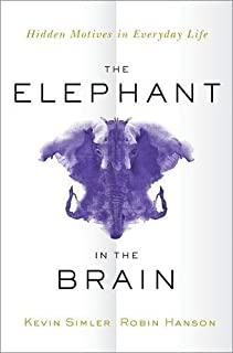 Book Cover: The Elephant in the Brain: Hidden Motives in Everyday Life
