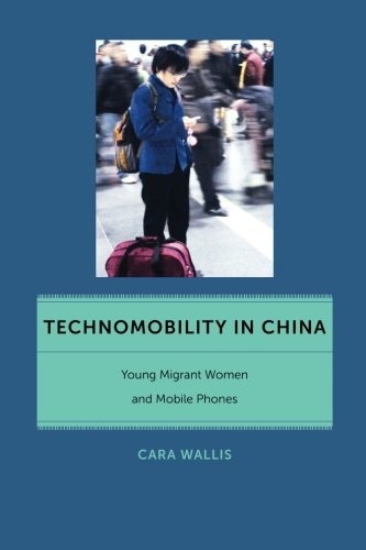 Technomobility in China: Young Migrant Women and Mobile Phones (Critical Cultural Communication)