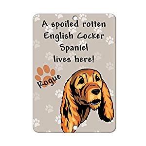 Aluminum Metal Sign Funny Spoiled Rotten English Cocker Spaniel Dog Lives Here Informative Novelty Wall Art Vertical 8INx12IN 33