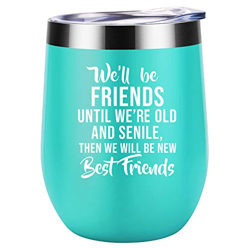 We Will Be Friends Until We Are Old And Senile | Inspirational Friendship Best Friend 30th 40th 50th 60th Birthday Gifts for Women, BFF, Roommate, Her | Coolife 12 oz Stainless Steel Wine Tumbler Cup