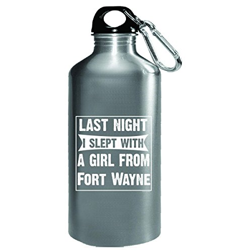 Last Night I Slept With Girl From Fort Wayne. Funny Gift - Water Bottle