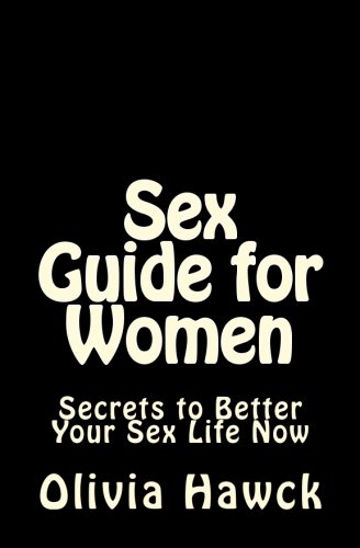 Download Sex Guide for Women: Secrets to Better Your Sex Life Now pdf epub