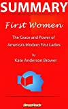 img - for Summary: First Women: The Grace and Power of America's Modern First Ladies by Kate Andersen Brower book / textbook / text book