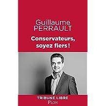 Conservateurs, soyez fiers! (Tribune libre) (French Edition)