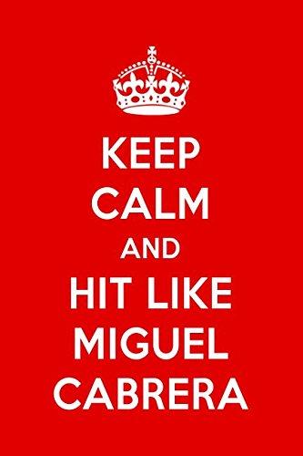 Keep Calm And Hit Like Miguel Cabrera: Miguel Cabrera Designer Notebook