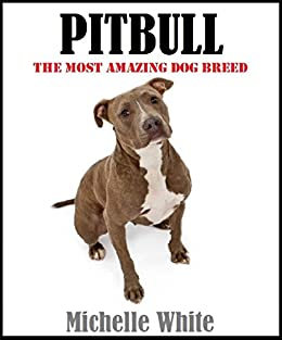 Pitbull: Dog training, Pitbull dog breed, A book about the pitbull dog, How to train your ...