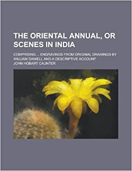 Book The Oriental Annual, or Scenes in India: Comprising ... Engravings from Original Drawings by William Daniell and a Descriptive Account