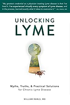 Unlocking Lyme: Myths, Truths, and Practical Solutions for Chronic Lyme Disease by [Rawls, William]
