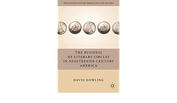 the business of literary circles in nineteenth century america dowling david