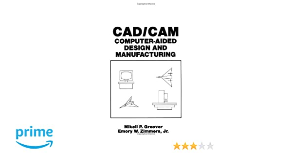 CAD/CAM: Computer-Aided Design and Manufacturing: M  Groover