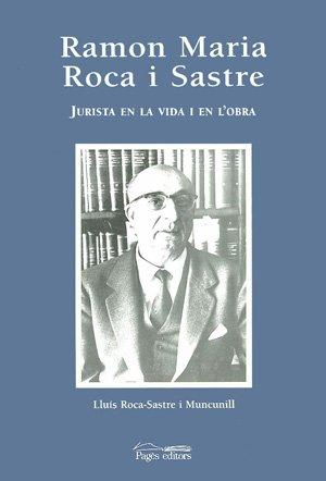 Descargar Libro Ramon Maria Roca I Sastre: Jurista En La Vida I En L'obra Lluís Roca-sastre Muncunill