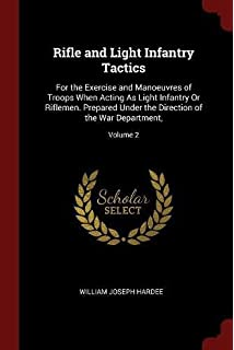 Rifle and Light Infantry Tactics: For the Exercise and Manoeuvres of Troops When Acting As