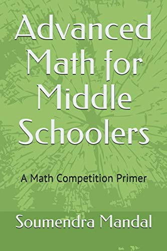 Advanced Math for Middle schoolers: A Math competition Primer (Mandal Books) (Math Problem Of The Day Middle School)