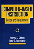 Computer-Based Instruction : Design and Development, Gibbons, Andrew S. and Fairweather, Peter G., 0877783012