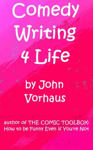Comedy Writing 4 Life (The Comic Toolbox By John Vorhaus compare prices)