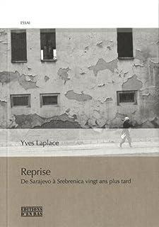 Reprise : De Sarajevo à Srebrenica vingt ans plus tard. Réponses à L'Âge d'Homme et à Peter Handke, Laplace, Yves