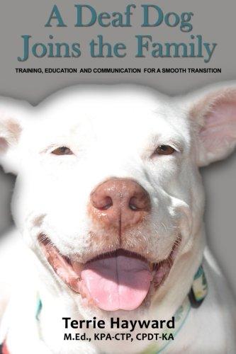 A Deaf Dog Joins the Family: Training, Education, and Communication for a Smooth Transition by CreateSpace Independent Publishing Platform