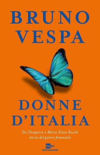 Donne d'Italia. Da Cleopatra a Maria Elena Boschi storia del potere femminile.