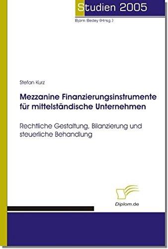 Mezzanine Finanzierungsinstrumente für mittelständische Unternehmen: Rechtliche Gestaltung, Bilanzierung und steuerliche Behandlung (Studien 2005)