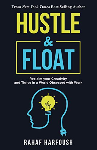Hustle and Float: Reclaim Your Creativity and Thrive in a World Obsessed with Work (Flame Floats)