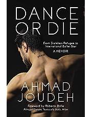 Dance or Die: From Stateless Refugee to International Ballet Star A MEMOIR