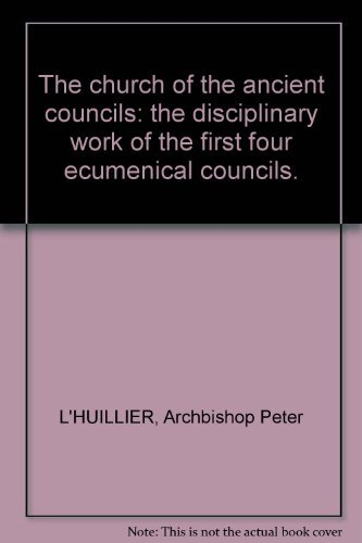 the-church-of-the-ancient-councils-the-disciplinary-work-of-the-first-four-ecumenical-councils