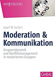Moderation & Kommunikation: Gruppendynamik und Konfliktmanagement in moderierten Gruppen (Whitebooks) (German Edition)