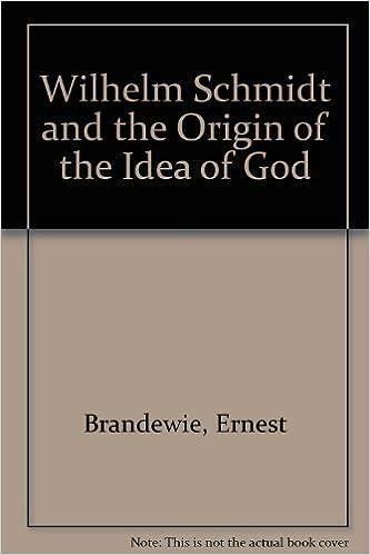 Wilhelm Schmidt And The Origin Of Idea God Ernest Brandewie 9780819133649 Amazon Books