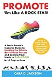Promote 'Em Like a ROCK STAR!: A Track Parent's Essential Guide to Hacking the Athletic Recruitment Process and Soaring from Nada to Bada-BOOM in 30...