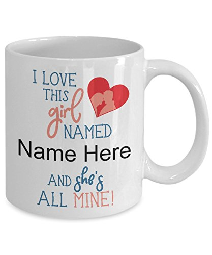 Personalized Coffee Mug I Love This Girl Named [Add A Name] 11 oz Ceramic Coffee Mugs - For Valentine's Day, Birthday, Anniversary