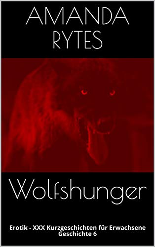 Wolfshunger: Erotik - XXX Kurzgeschichten für Erwachsene - Geschichte 6 (German Edition)