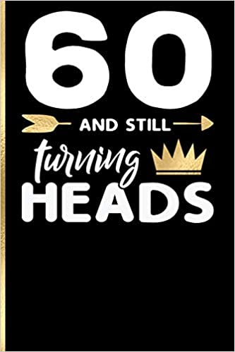 60 And Still Turning Heads 60th Birthday Gift For Women Book Messages Wishes Journaling Drawings Dadamilla Design 9781729600597