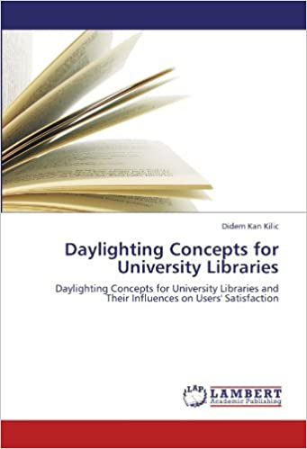Book Daylighting Concepts for University Libraries: Daylighting Concepts for University Libraries and Their Influences on Users' Satisfaction by Didem Kan Kilic (2011-09-22)