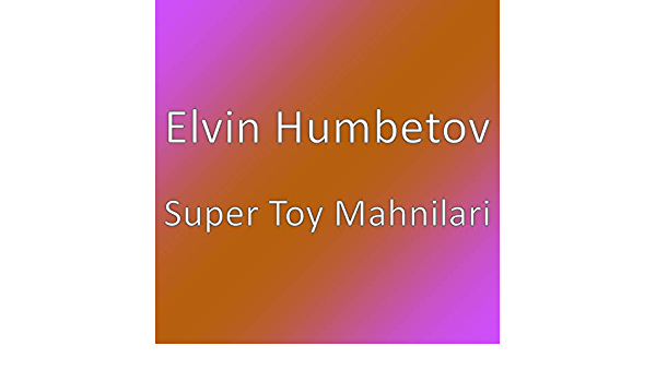 Super Toy Mahnilari By Elvin Humbetov On Amazon Music Amazon Com