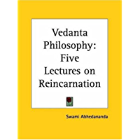 Vedanta Philosophy: Five Lectures on Reincarnation: Five Lectures on Reincarnation (1908)