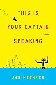 This Is Your Captain Speaking: A Novel by [Methven, Jon]
