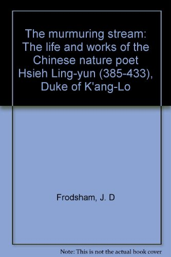 Murmuring Stream: The Life and Works of the Chinese Nature Poet Hsieh Ling-yun (385-433), Duke of k'ang-Lo. 2 Vols.